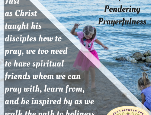 Friendship Project Week 8: Encouraging Friends in Pondering Prayerfulness